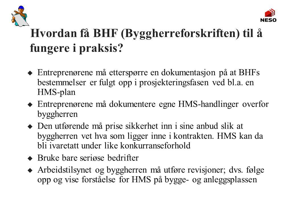 Hvordan få BHF (Byggherreforskriften) til å fungere i praksis? u Entreprenørene må etterspørre en dokumentasjon på at BHFs bestemmelser er fulgt opp i