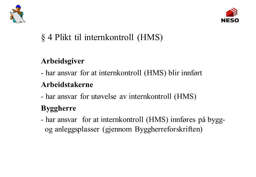 § 4 Plikt til internkontroll (HMS) Arbeidsgiver - har ansvar for at internkontroll (HMS) blir innført Arbeidstakerne - har ansvar for utøvelse av inte