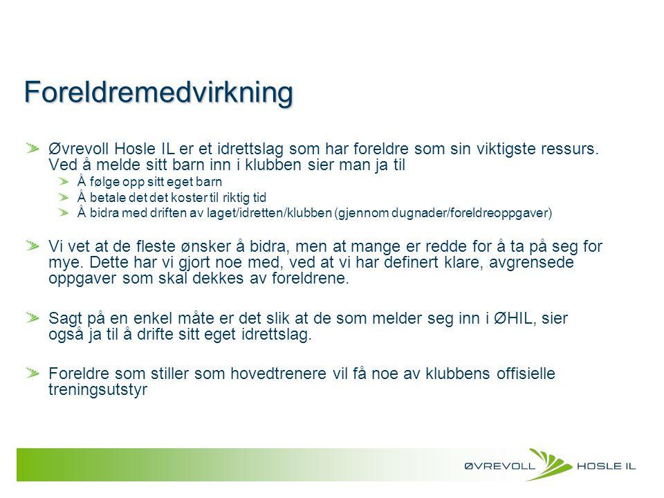 Foreldremedvirkning Øvrevoll Hosle IL er et idrettslag som har foreldre som sin viktigste ressurs. Ved å melde sitt barn inn i klubben sier man ja til