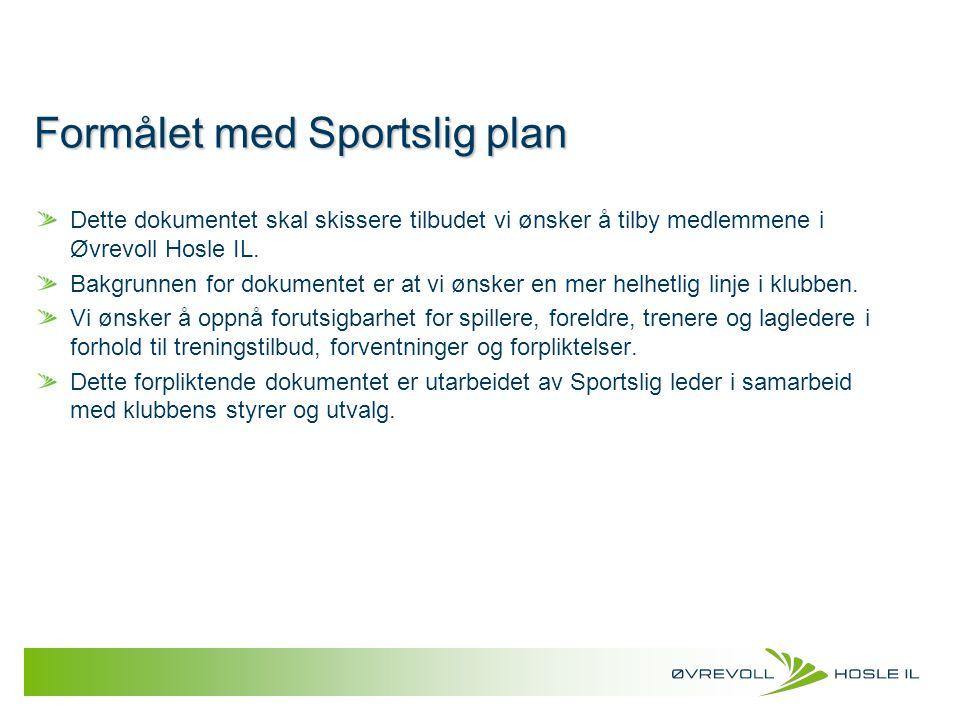 Formålet med Sportslig plan Dette dokumentet skal skissere tilbudet vi ønsker å tilby medlemmene i Øvrevoll Hosle IL. Bakgrunnen for dokumentet er at