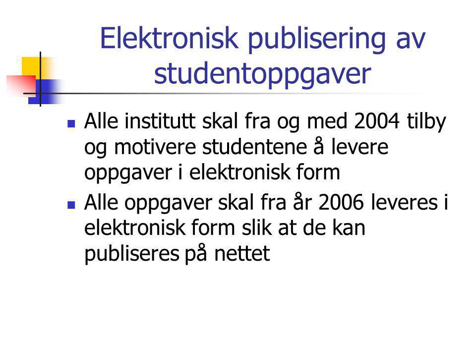 Elektronisk publisering av studentoppgaver  Alle institutt skal fra og med 2004 tilby og motivere studentene å levere oppgaver i elektronisk form  Alle oppgaver skal fra år 2006 leveres i elektronisk form slik at de kan publiseres på nettet