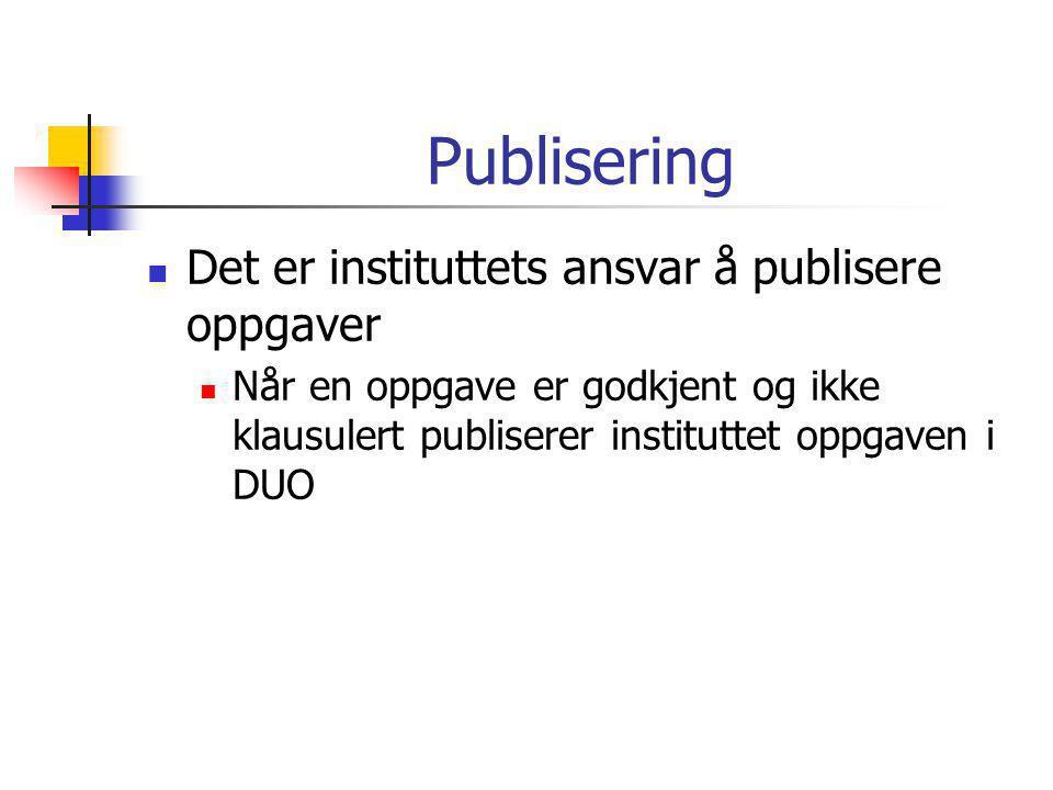 Publisering  Det er instituttets ansvar å publisere oppgaver  Når en oppgave er godkjent og ikke klausulert publiserer instituttet oppgaven i DUO