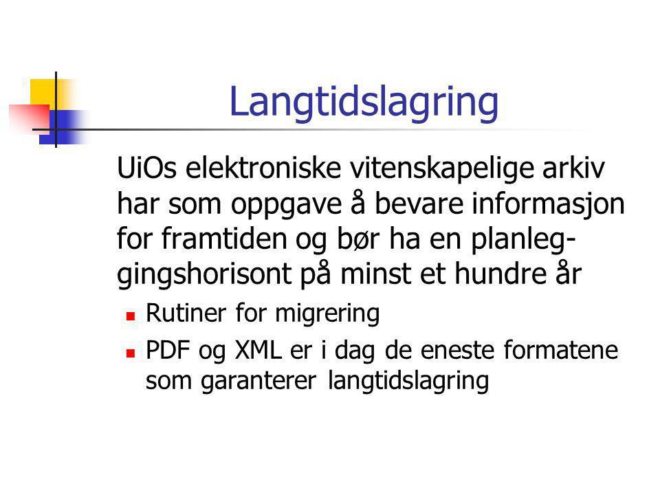 Langtidslagring UiOs elektroniske vitenskapelige arkiv har som oppgave å bevare informasjon for framtiden og bør ha en planleg- gingshorisont på minst et hundre år  Rutiner for migrering  PDF og XML er i dag de eneste formatene som garanterer langtidslagring