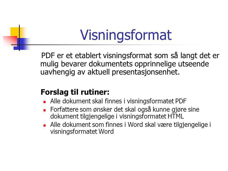 Visningsformat PDF er et etablert visningsformat som så langt det er mulig bevarer dokumentets opprinnelige utseende uavhengig av aktuell presentasjonsenhet.