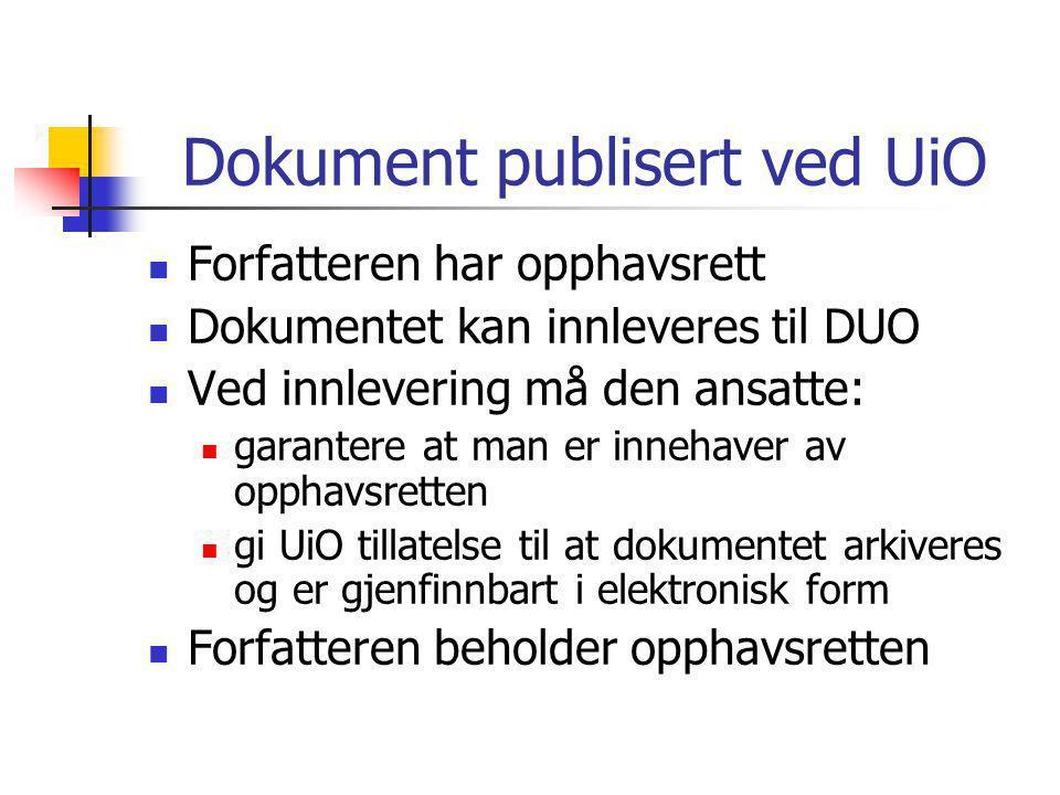 Dokument publisert ved UiO  Forfatteren har opphavsrett  Dokumentet kan innleveres til DUO  Ved innlevering må den ansatte:  garantere at man er innehaver av opphavsretten  gi UiO tillatelse til at dokumentet arkiveres og er gjenfinnbart i elektronisk form  Forfatteren beholder opphavsretten