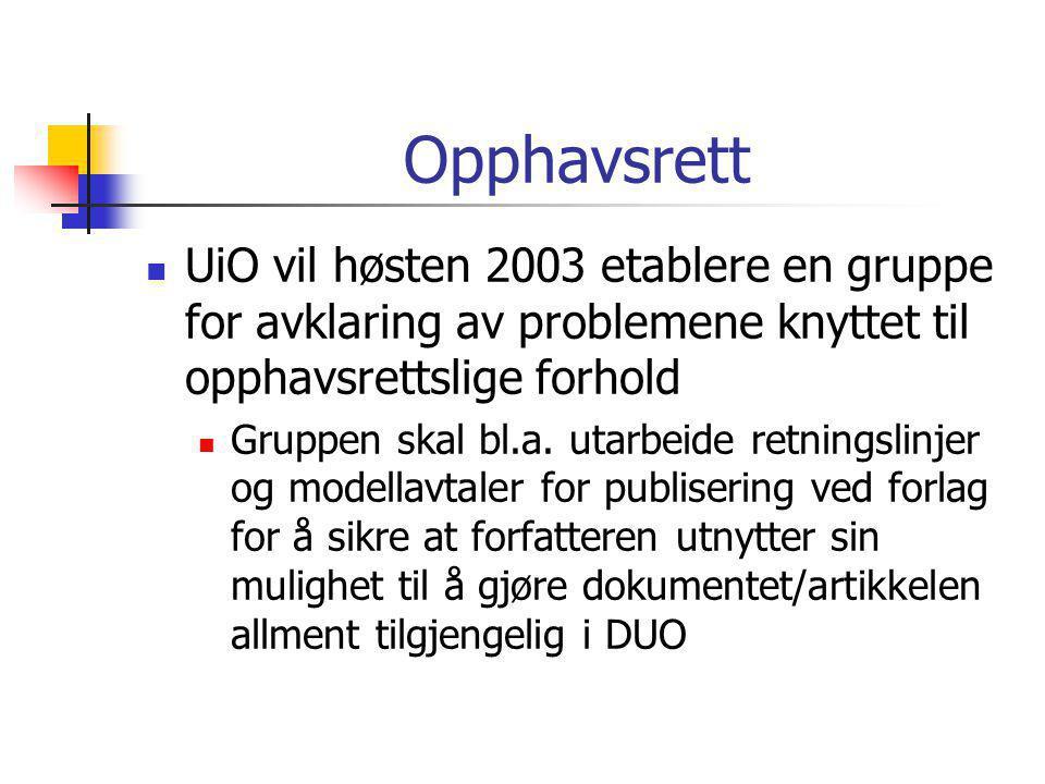 Opphavsrett  UiO vil høsten 2003 etablere en gruppe for avklaring av problemene knyttet til opphavsrettslige forhold  Gruppen skal bl.a.