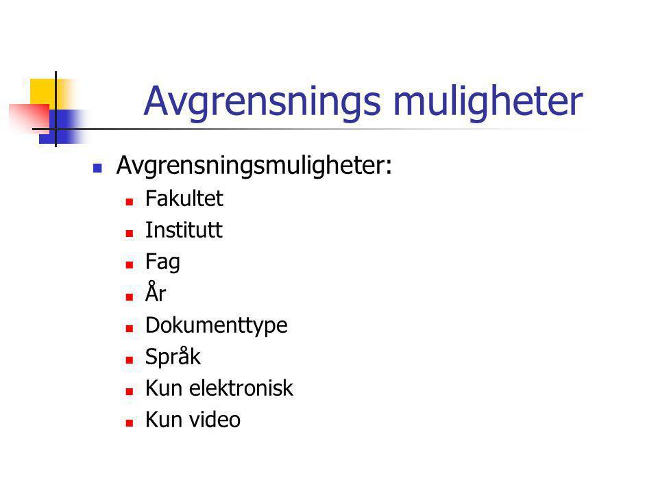 Avgrensnings muligheter  Avgrensningsmuligheter:  Fakultet  Institutt  Fag  År  Dokumenttype  Språk  Kun elektronisk  Kun video