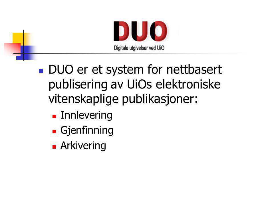  DUO er et system for nettbasert publisering av UiOs elektroniske vitenskaplige publikasjoner:  Innlevering  Gjenfinning  Arkivering