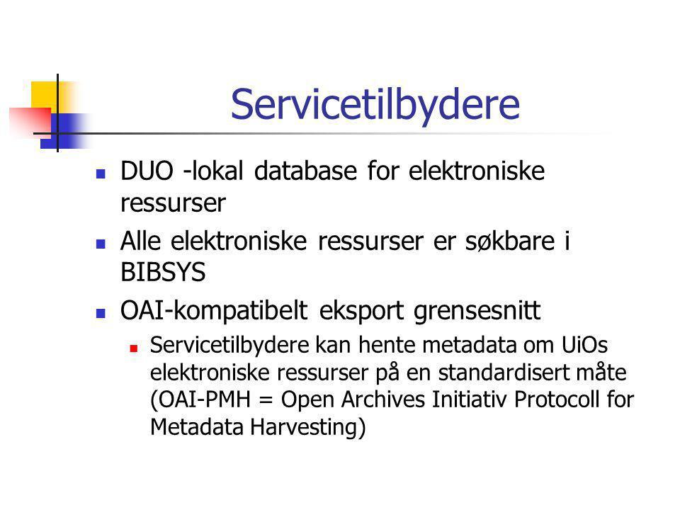 Servicetilbydere  DUO -lokal database for elektroniske ressurser  Alle elektroniske ressurser er søkbare i BIBSYS  OAI-kompatibelt eksport grensesnitt  Servicetilbydere kan hente metadata om UiOs elektroniske ressurser på en standardisert måte (OAI-PMH = Open Archives Initiativ Protocoll for Metadata Harvesting)