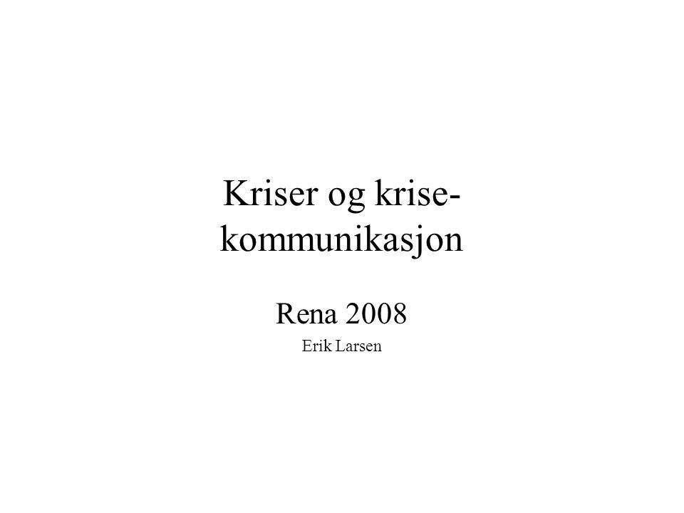 Kriser og krise- kommunikasjon Rena 2008 Erik Larsen
