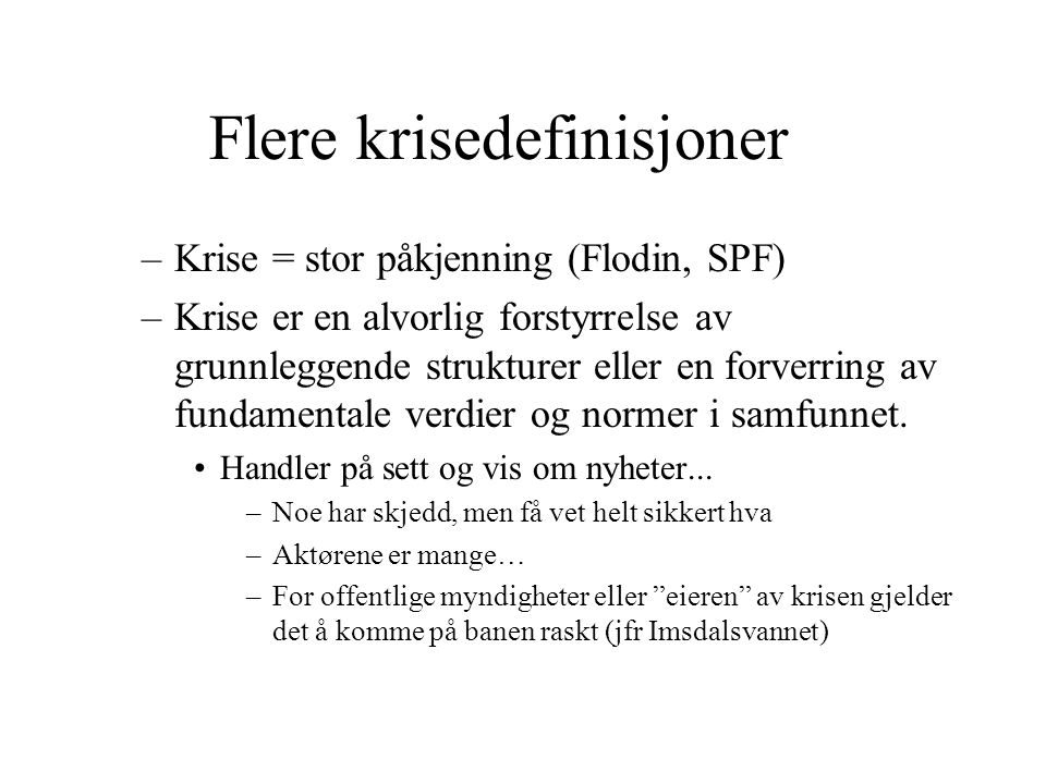 Flere krisedefinisjoner –Krise = stor påkjenning (Flodin, SPF) –Krise er en alvorlig forstyrrelse av grunnleggende strukturer eller en forverring av f
