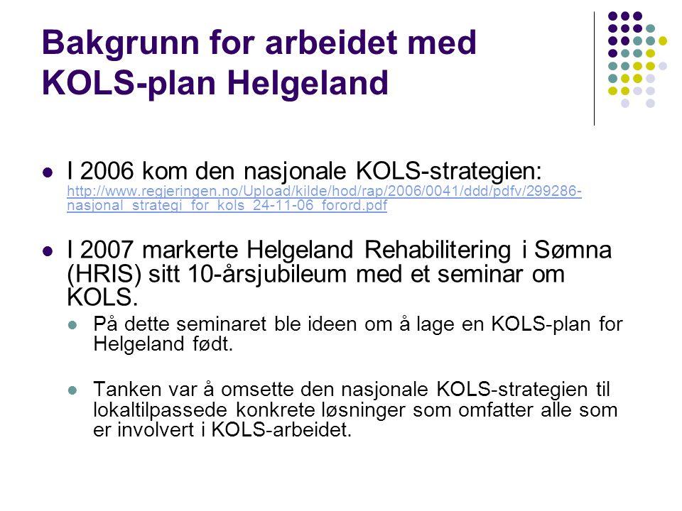 Bakgrunn for arbeidet med KOLS-plan Helgeland  I 2006 kom den nasjonale KOLS-strategien: http://www.regjeringen.no/Upload/kilde/hod/rap/2006/0041/ddd