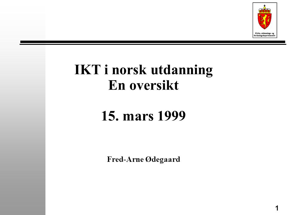 1 IKT i norsk utdanning En oversikt 15. mars 1999 Fred-Arne Ødegaard