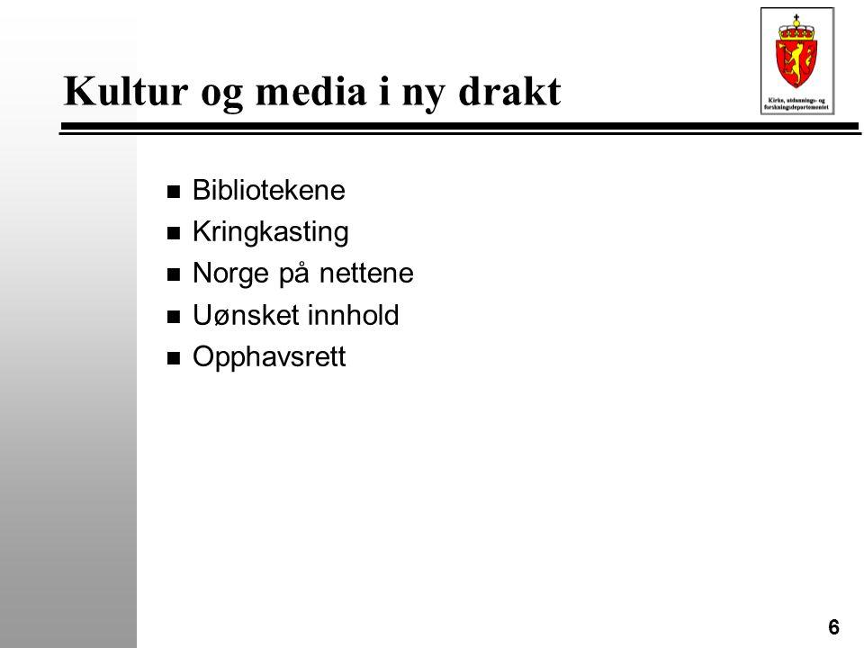 6 Kultur og media i ny drakt n Bibliotekene n Kringkasting n Norge på nettene n Uønsket innhold n Opphavsrett