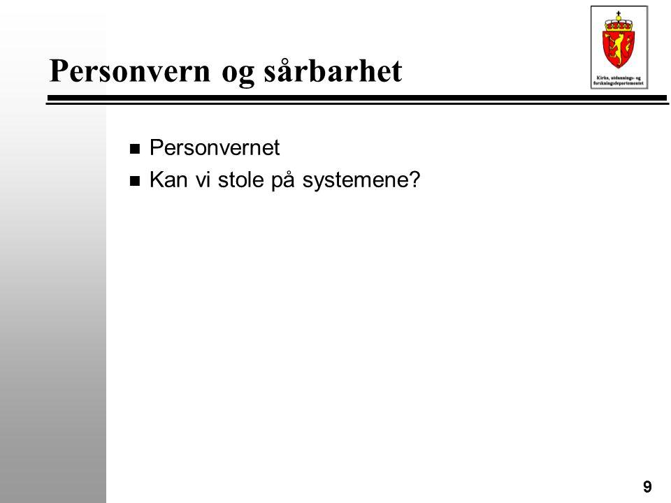 9 Personvern og sårbarhet n Personvernet n Kan vi stole på systemene?
