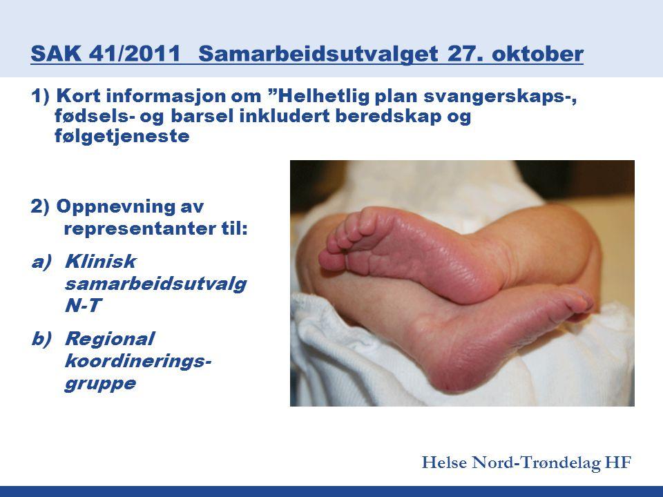 """Helse Nord-Trøndelag HF SAK 41/2011 Samarbeidsutvalget 27. oktober 1) Kort informasjon om """"Helhetlig plan svangerskaps-, fødsels- og barsel inkludert"""