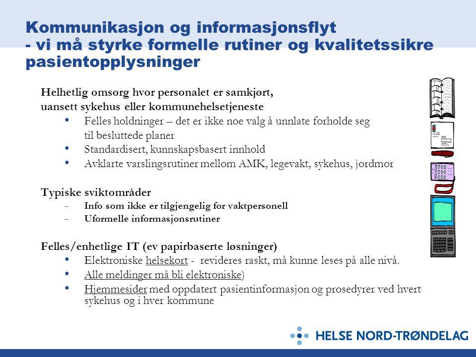 Kommunikasjon og informasjonsflyt - vi må styrke formelle rutiner og kvalitetssikre pasientopplysninger Helhetlig omsorg hvor personalet er samkjørt,