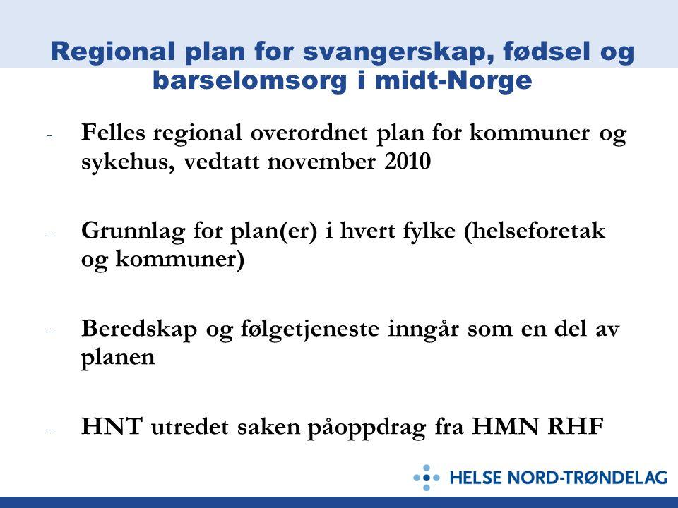 Regional plan for svangerskap, fødsel og barselomsorg i midt-Norge - Felles regional overordnet plan for kommuner og sykehus, vedtatt november 2010 -