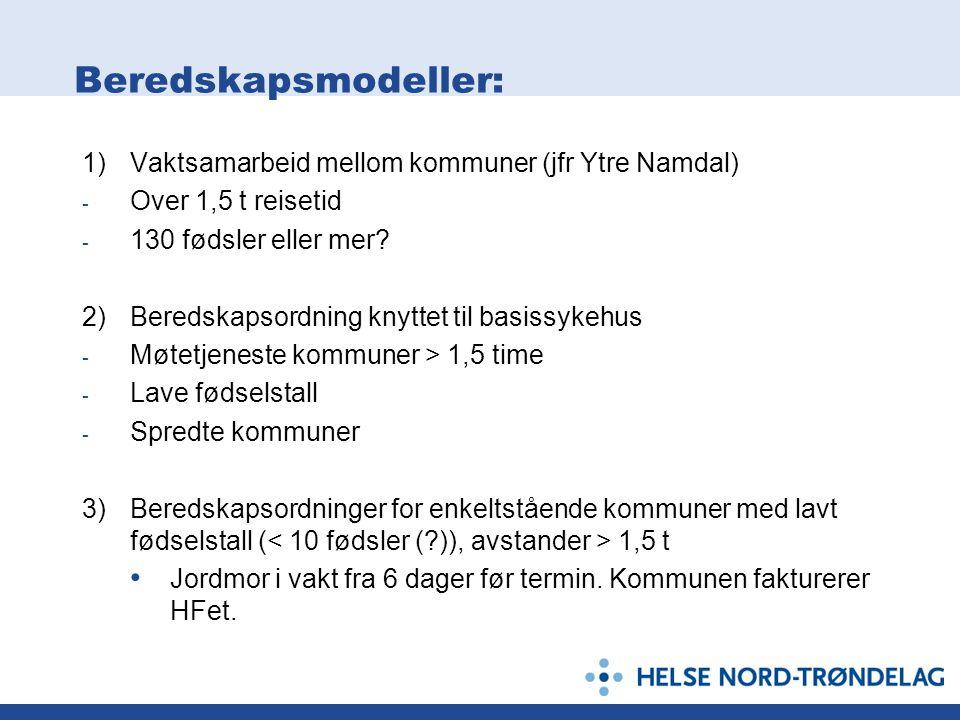 Beredskapsmodeller: 1)Vaktsamarbeid mellom kommuner (jfr Ytre Namdal) - Over 1,5 t reisetid - 130 fødsler eller mer? 2)Beredskapsordning knyttet til b