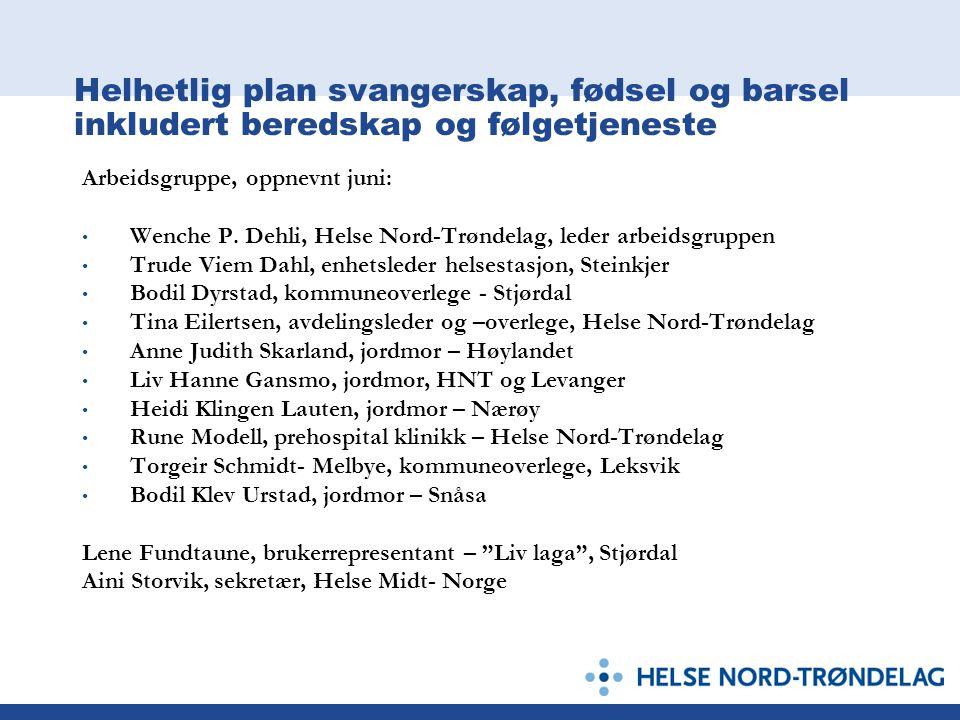 Helhetlig plan svangerskap, fødsel og barsel inkludert beredskap og følgetjeneste Arbeidsgruppe, oppnevnt juni: • Wenche P. Dehli, Helse Nord-Trøndela