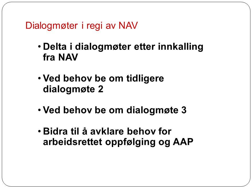 Dialogmøter i regi av NAV •Delta i dialogmøter etter innkalling fra NAV •Ved behov be om tidligere dialogmøte 2 •Ved behov be om dialogmøte 3 •Bidra t