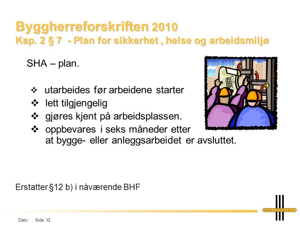 Dato: Side: 12 Byggherreforskriften 2010 Kap. 2 § 7 - Plan for sikkerhet, helse og arbeidsmiljø SHA – plan.  utarbeides før arbeidene starter  lett