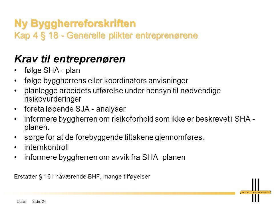 Dato: Side: 24 Ny Byggherreforskriften Kap 4 § 18 - Generelle plikter entreprenørene Krav til entreprenøren •følge SHA - plan •følge byggherrens eller