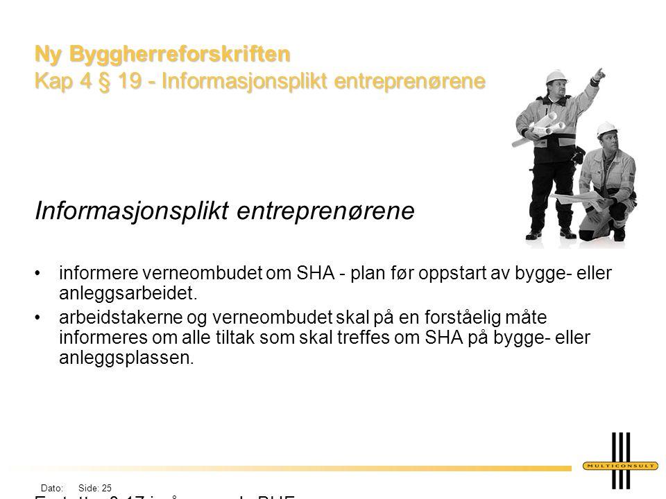 Dato: Side: 25 Ny Byggherreforskriften Kap 4 § 19 - Informasjonsplikt entreprenørene Informasjonsplikt entreprenørene •informere verneombudet om SHA -