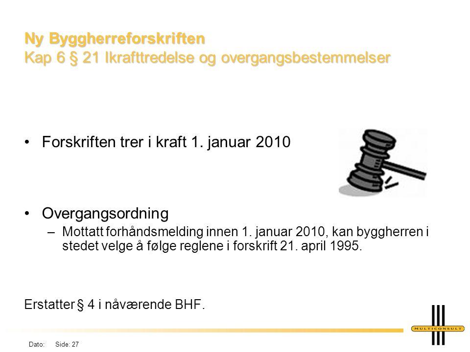 Dato: Side: 27 Ny Byggherreforskriften Kap 6 § 21 Ikrafttredelse og overgangsbestemmelser •Forskriften trer i kraft 1. januar 2010 •Overgangsordning –