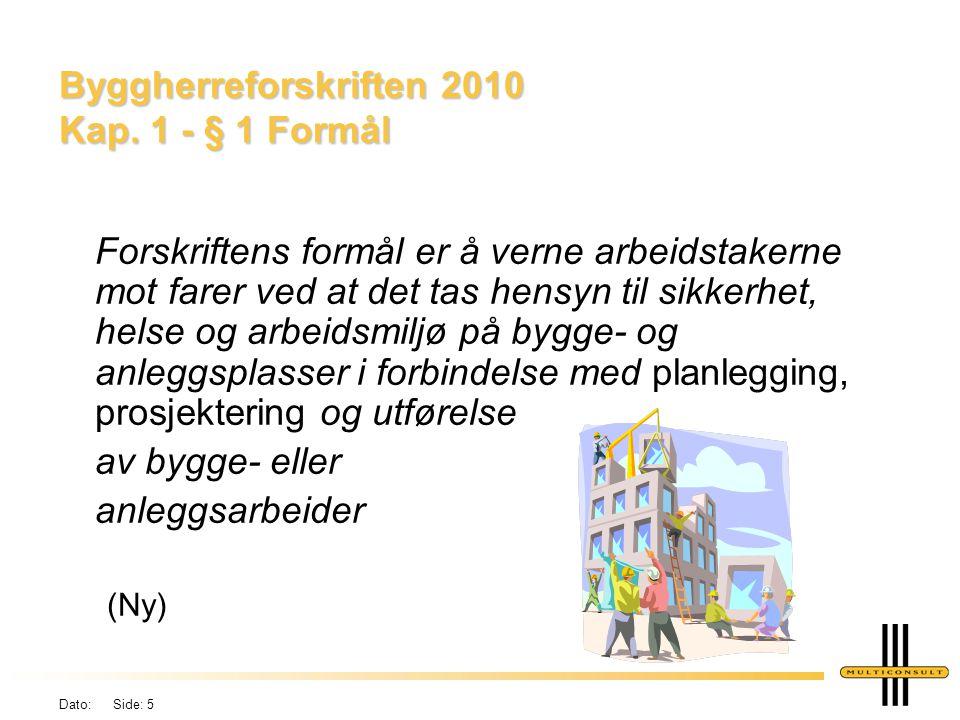 Dato: Side: 5 Byggherreforskriften 2010 Kap. 1 - § 1 Formål Forskriftens formål er å verne arbeidstakerne mot farer ved at det tas hensyn til sikkerhe