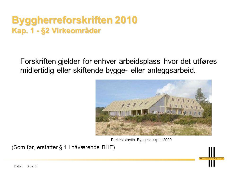 Dato: Side: 6 Byggherreforskriften 2010 Kap. 1 - §2 Virkeområder Forskriften gjelder for enhver arbeidsplass hvor det utføres midlertidig eller skifte