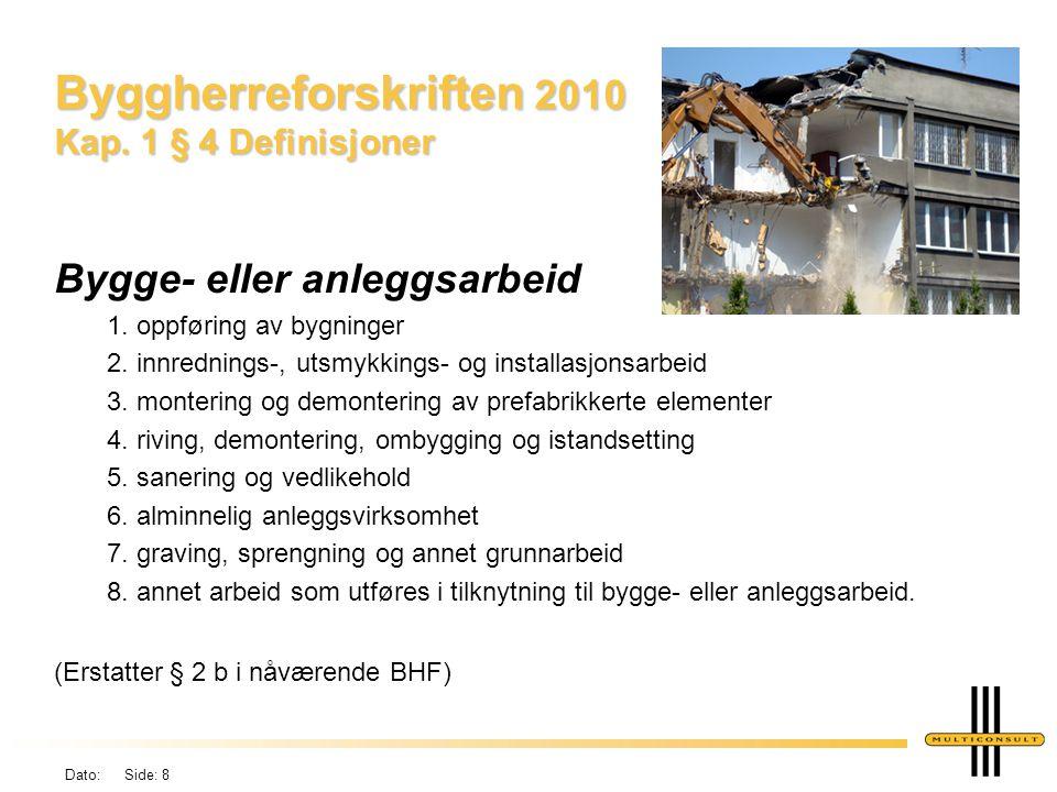 Dato: Side: 8 Byggherreforskriften 2010 Kap. 1 § 4 Definisjoner Bygge- eller anleggsarbeid 1. oppføring av bygninger 2. innrednings-, utsmykkings- og