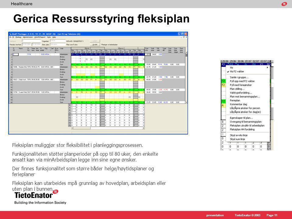 TietoEnator © 2003presentationPage 11 Gerica Ressursstyring fleksiplan Fleksiplan muliggjør stor fleksibilitet i planleggingsprosessen.