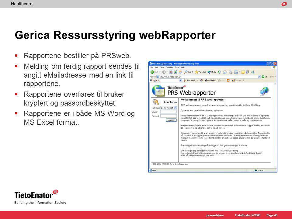 TietoEnator © 2003presentationPage 45 Gerica Ressursstyring webRapporter  Rapportene bestiller på PRSweb.