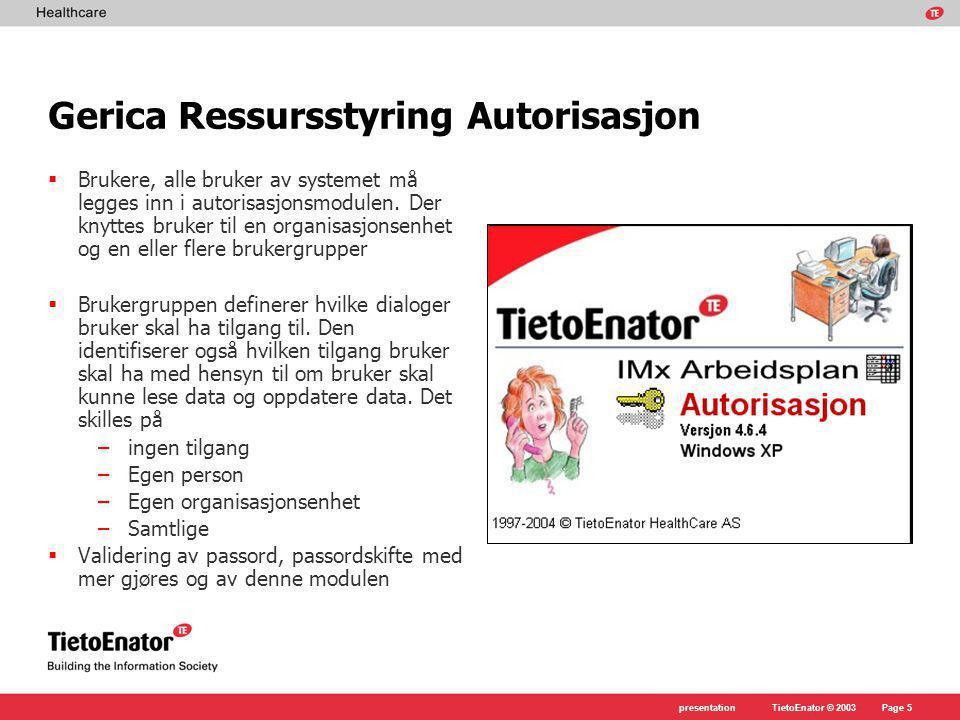 TietoEnator © 2003presentationPage 6 Gerica Ressursstyring Planlegging  Bemanningsplan  Hovedplan  Avviksplan  Fleksiplan