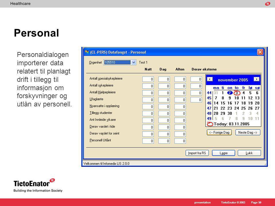 TietoEnator © 2003presentationPage 50 Personal Personaldialogen importerer data relatert til planlagt drift i tillegg til informasjon om forskyvninger og utlån av personell.