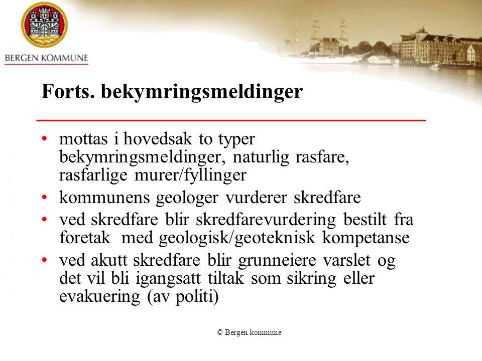 © Bergen kommune Forts. bekymringsmeldinger •mottas i hovedsak to typer bekymringsmeldinger, naturlig rasfare, rasfarlige murer/fyllinger •kommunens g