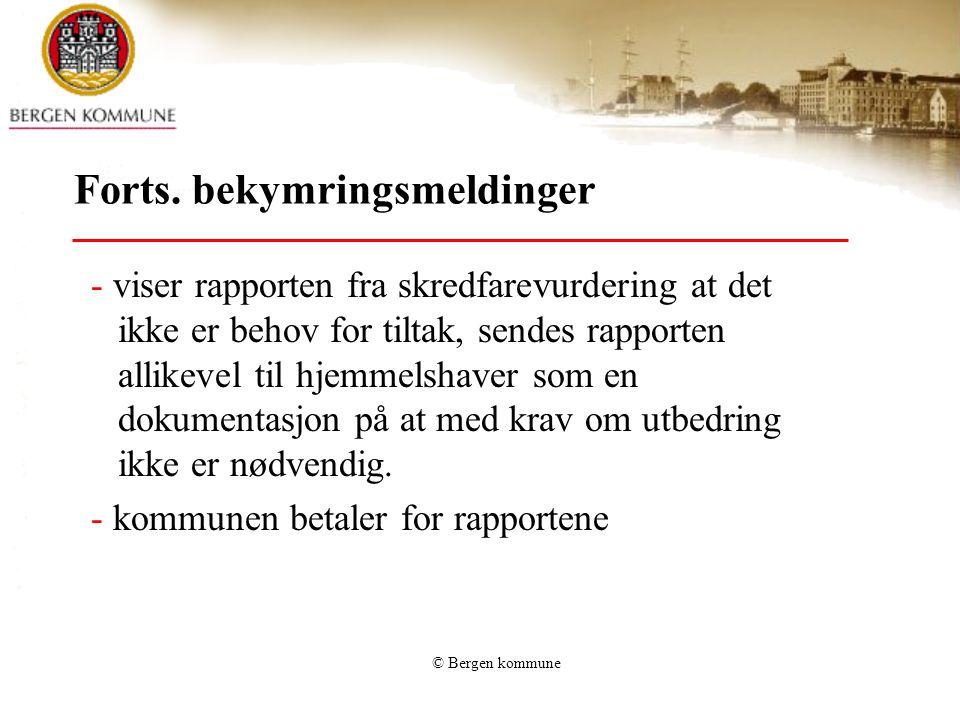 © Bergen kommune Forts. bekymringsmeldinger - viser rapporten fra skredfarevurdering at det ikke er behov for tiltak, sendes rapporten allikevel til h