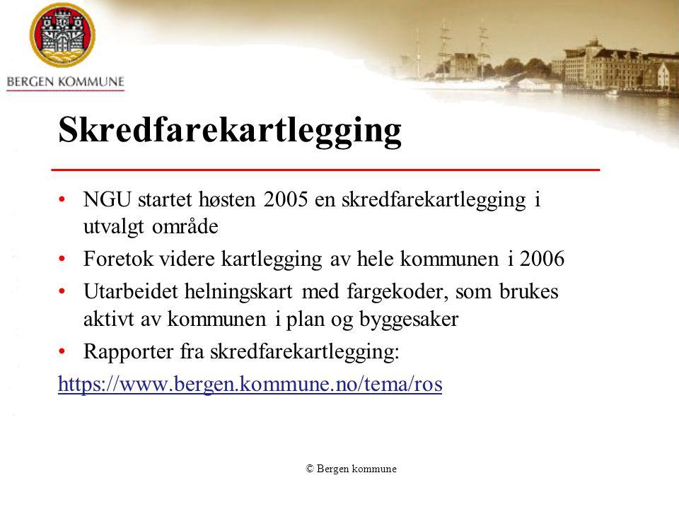 © Bergen kommune Skredfarekartlegging •NGU startet høsten 2005 en skredfarekartlegging i utvalgt område •Foretok videre kartlegging av hele kommunen i