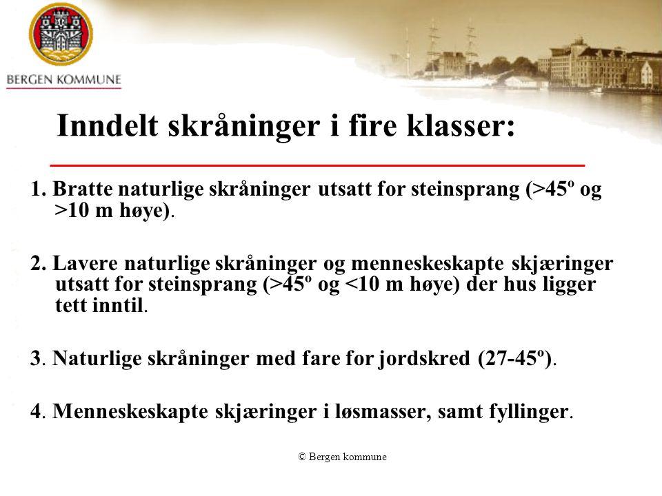© Bergen kommune Inndelt skråninger i fire klasser: 1. Bratte naturlige skråninger utsatt for steinsprang (>45º og >10 m høye). 2. Lavere naturlige sk