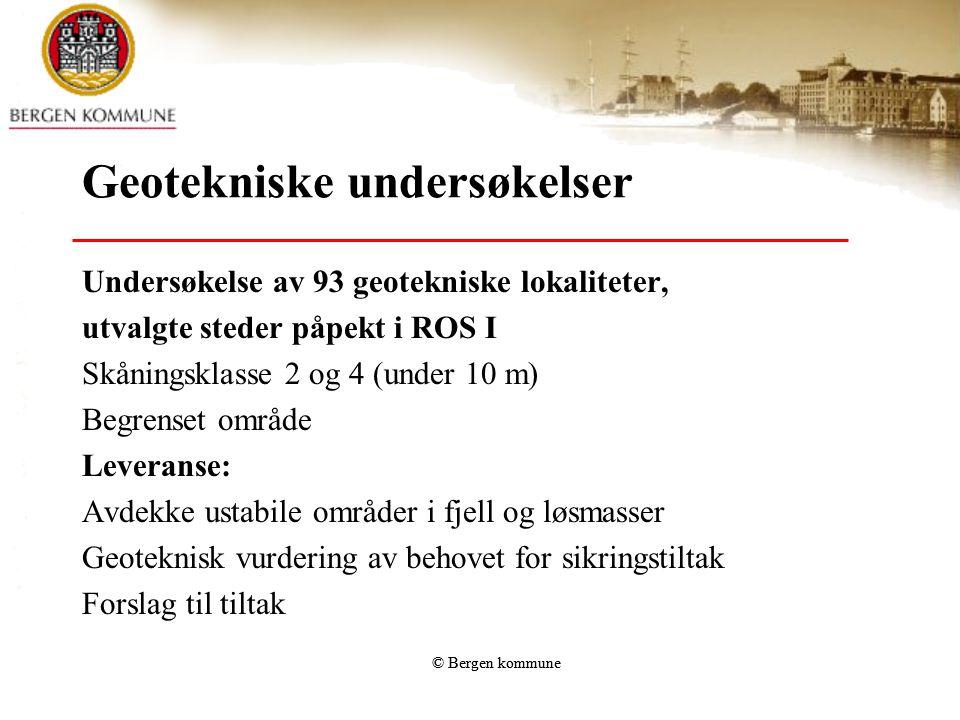 © Bergen kommune Geotekniske undersøkelser Undersøkelse av 93 geotekniske lokaliteter, utvalgte steder påpekt i ROS I Skåningsklasse 2 og 4 (under 10