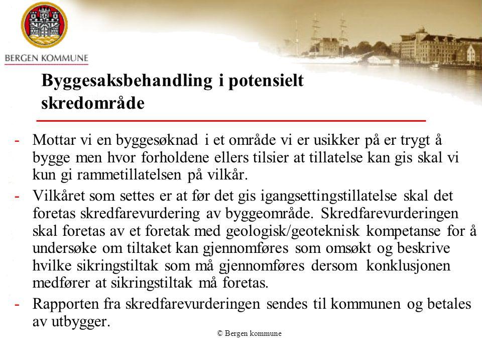 © Bergen kommune Byggesaksbehandling i potensielt skredområde -Mottar vi en byggesøknad i et område vi er usikker på er trygt å bygge men hvor forhold