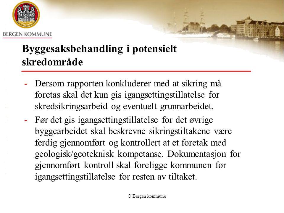 © Bergen kommune Byggesaksbehandling i potensielt skredområde -Dersom rapporten konkluderer med at sikring må foretas skal det kun gis igangsettingsti