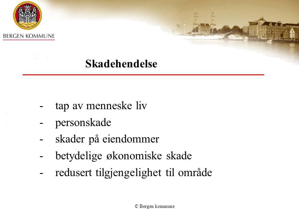© Bergen kommune Skadehendelse -tap av menneske liv -personskade -skader på eiendommer -betydelige økonomiske skade - redusert tilgjengelighet til omr