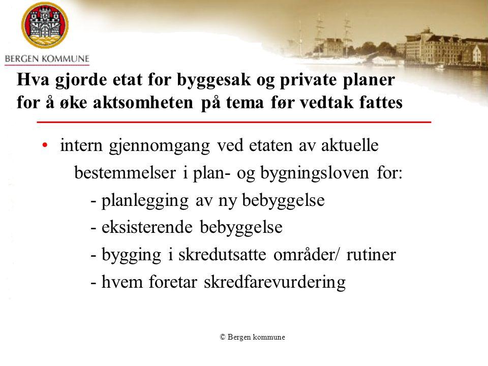 © Bergen kommune Hva gjorde etat for byggesak og private planer for å øke aktsomheten på tema før vedtak fattes •intern gjennomgang ved etaten av aktu