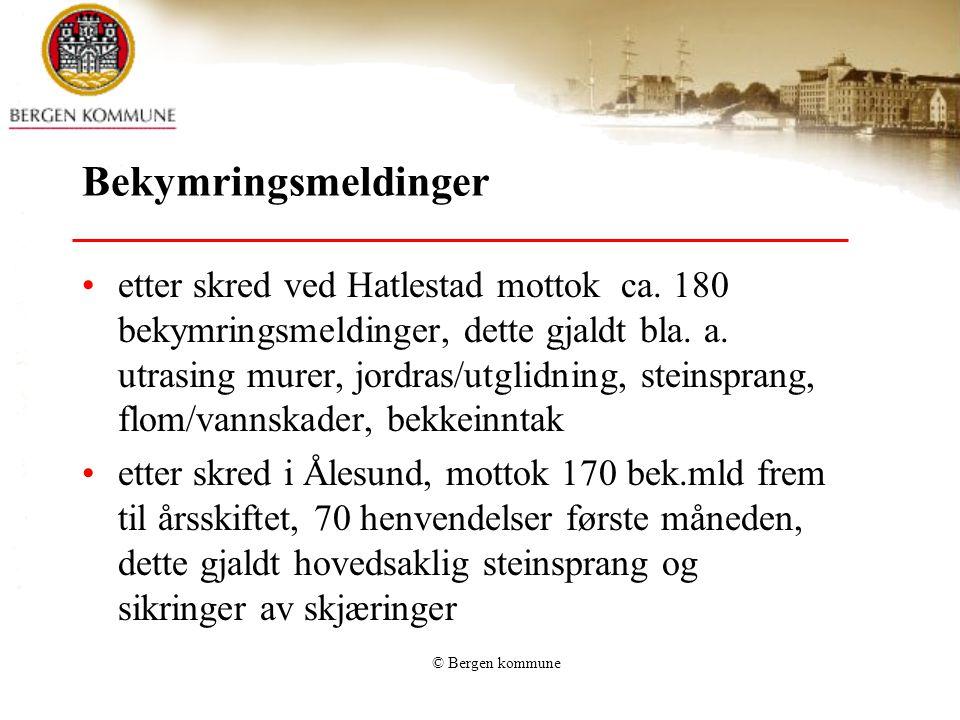 © Bergen kommune Bekymringsmeldinger •etter skred ved Hatlestad mottok ca. 180 bekymringsmeldinger, dette gjaldt bla. a. utrasing murer, jordras/utgli