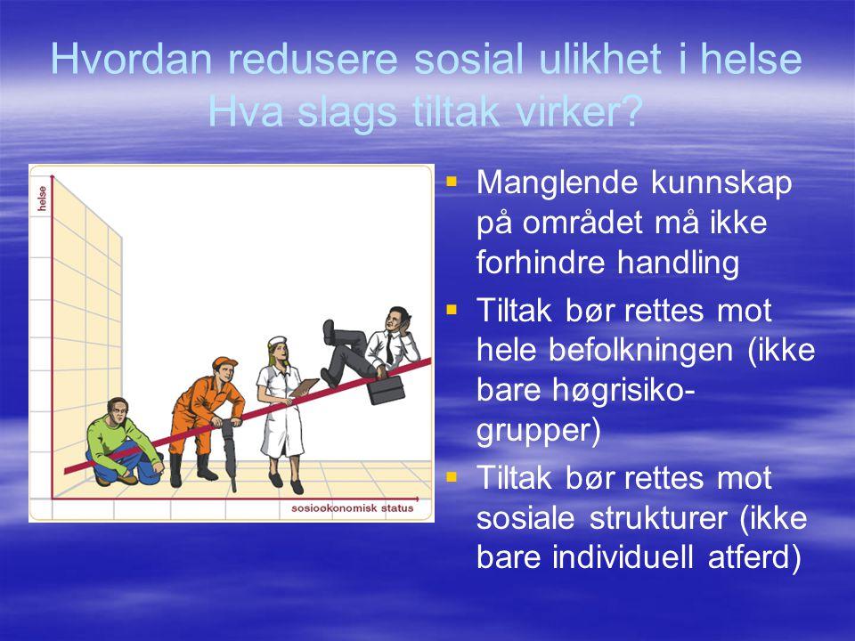 Hvordan redusere sosial ulikhet i helse Hva slags tiltak virker?   Manglende kunnskap på området må ikke forhindre handling   Tiltak bør rettes mo