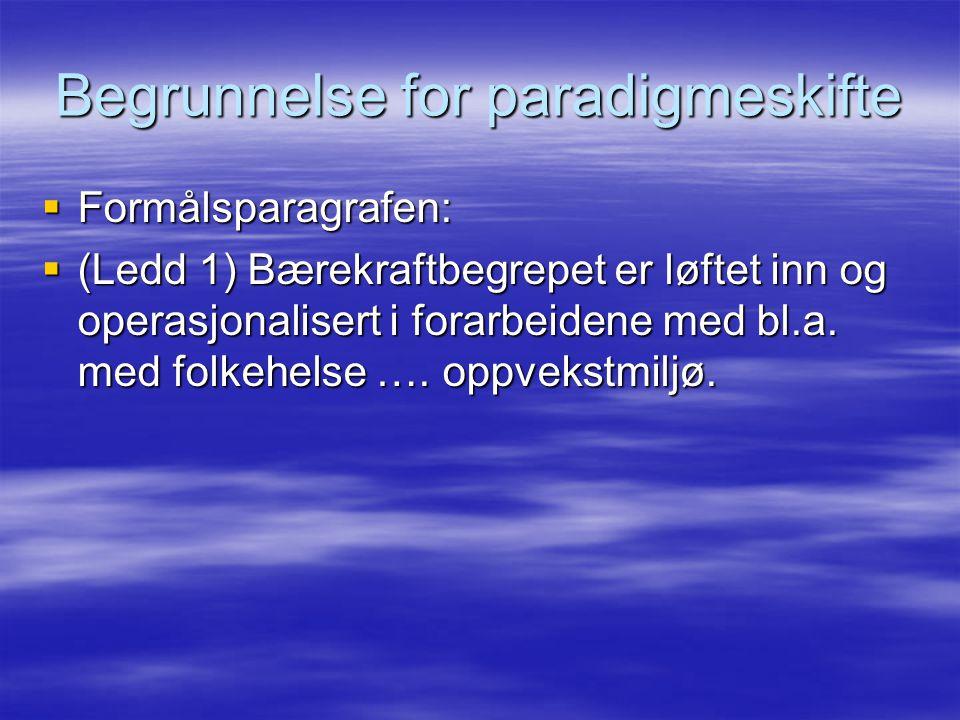 Begrunnelse for paradigmeskifte  Formålsparagrafen:  (Ledd 1) Bærekraftbegrepet er løftet inn og operasjonalisert i forarbeidene med bl.a. med folke