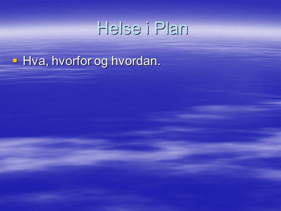 Helse i Plan Helse i Plan  Hva, hvorfor og hvordan.