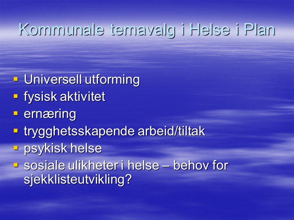 Kommunale temavalg i Helse i Plan  Universell utforming  fysisk aktivitet  ernæring  trygghetsskapende arbeid/tiltak  psykisk helse  sosiale uli
